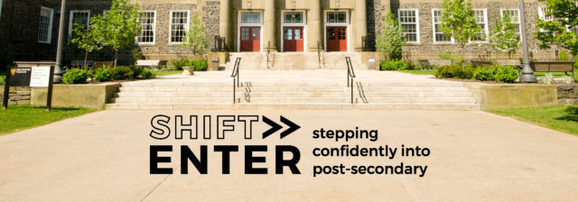 Shift Enter. Stepping confidently into post-secondary.
