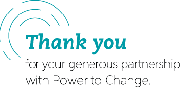 Thank you for your generous partnership with Power to Change.