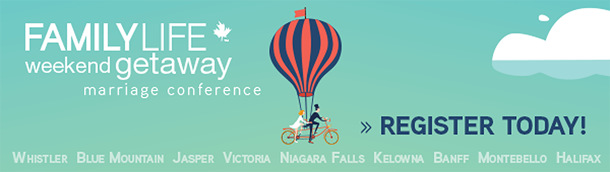 Register for the FamilyLife Canada Weekend Getaway here